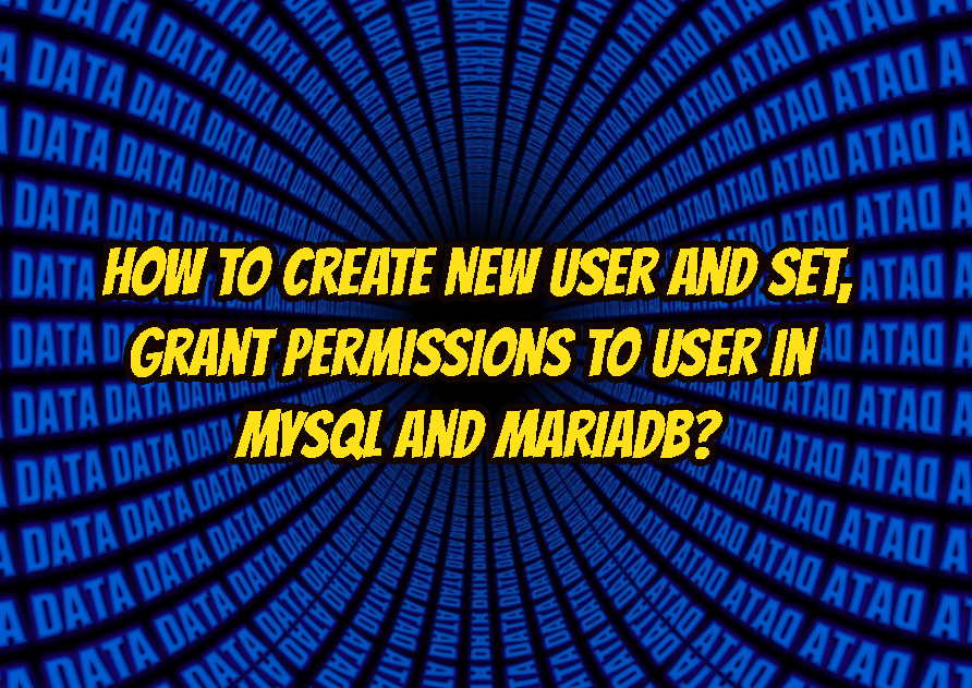 How To Create New User and Set, Grant Permissions To User In MySQL and MariaDB?