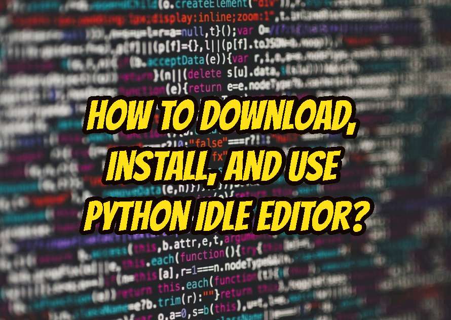 How To Download, Install, and Use Python Idle Editor?