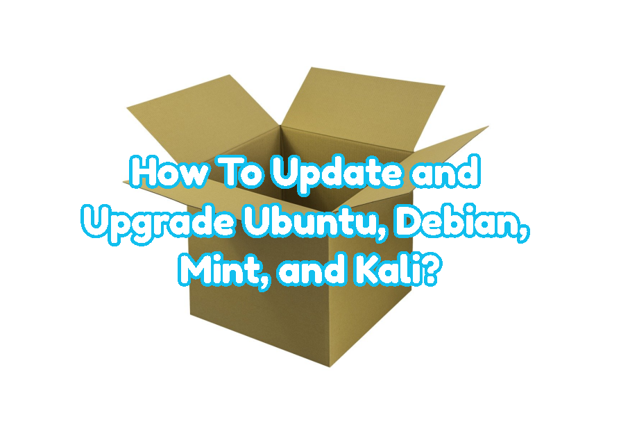 How To Update and Upgrade Ubuntu, Debian, Mint, and Kali?