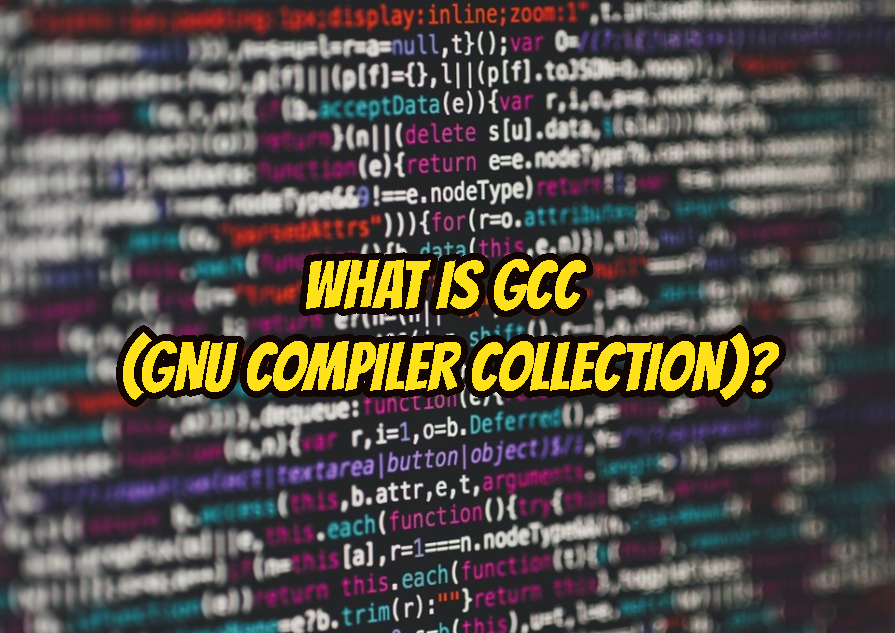 What Is GCC (GNU Compiler Collection)?