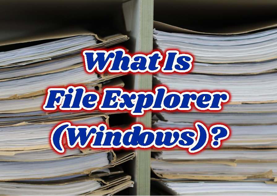 What Is File Explorer (Windows)?