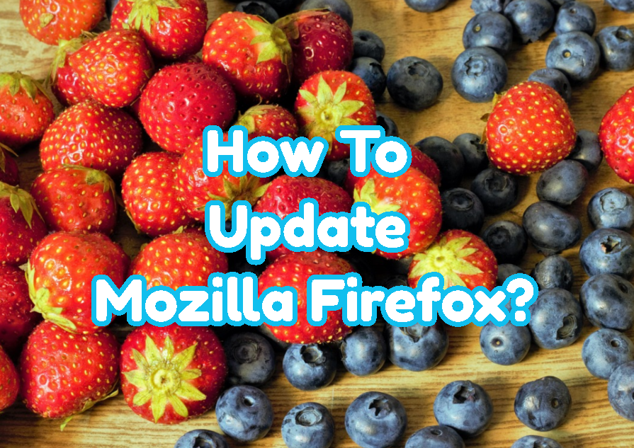 How To Update Mozilla Firefox?