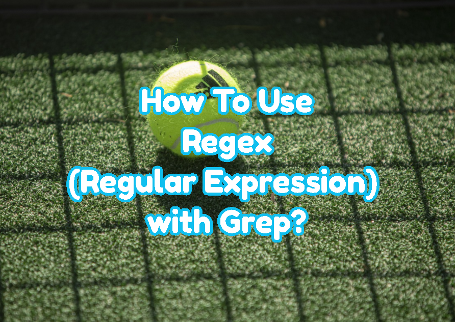 How To Use Regex (Regular Expression) with Grep?
