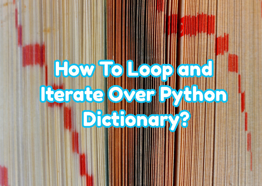 How To Loop and Iterate Over Python Dictionary?