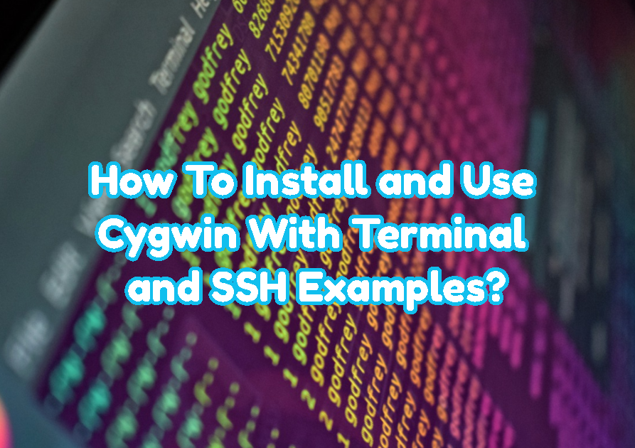 How To Install and Use Cygwin With Terminal and SSH Examples?