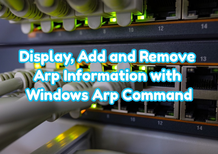 Display, Add and Remove Arp Information with Windows Arp Command