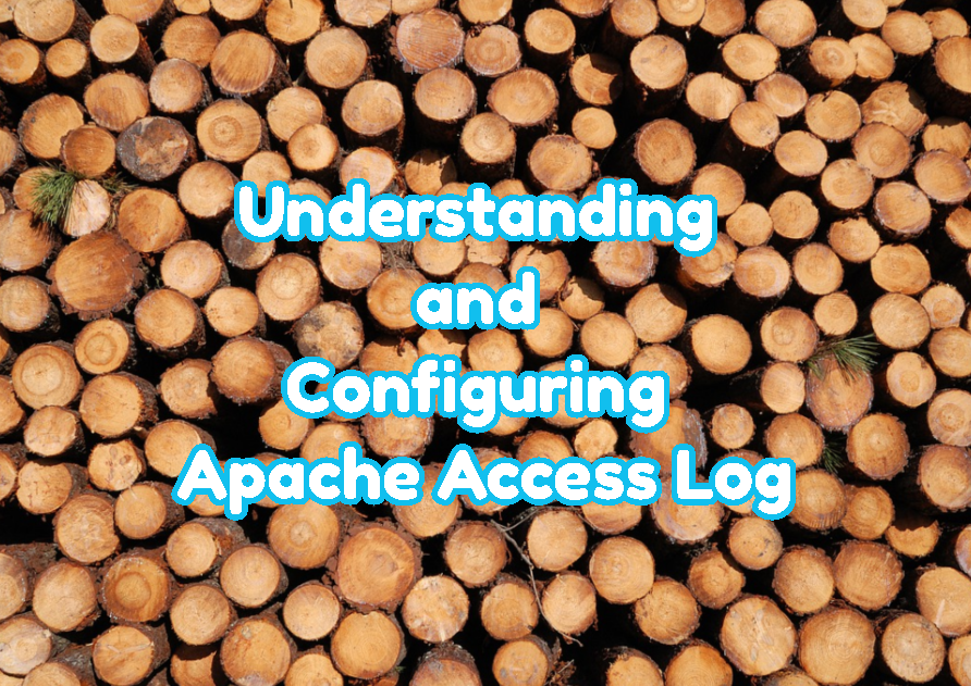 Understanding and Configuring Apache Access Log