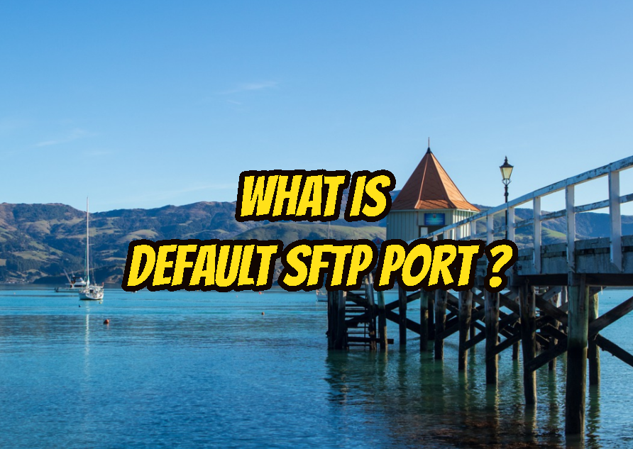 What Is Default SFTP Port and How To Change SFTP Port Number?