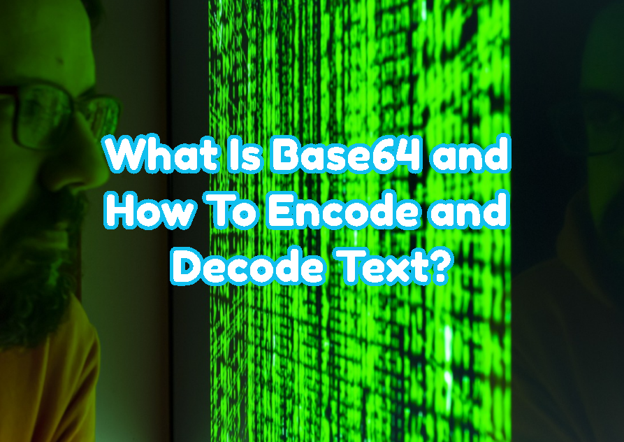 What Is Base64 and How To Encode and Decode Text?