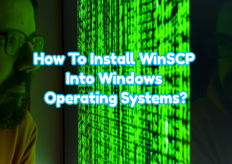 How To Install WinSCP Into Windows Operating Systems?
