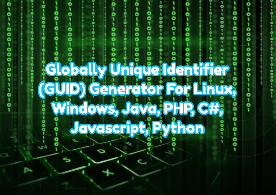 Globally Unique Identifier (GUID) Generator For Linux, Windows, Java, PHP, C#, Javascript, Python