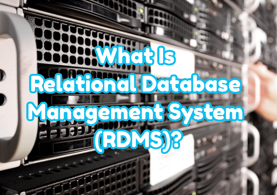 What Is Relational Database Management System (RDMS)?