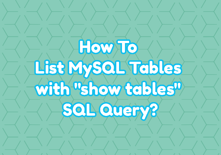 "How To List MySQL Tables with ""show tables"" SQL Query?"