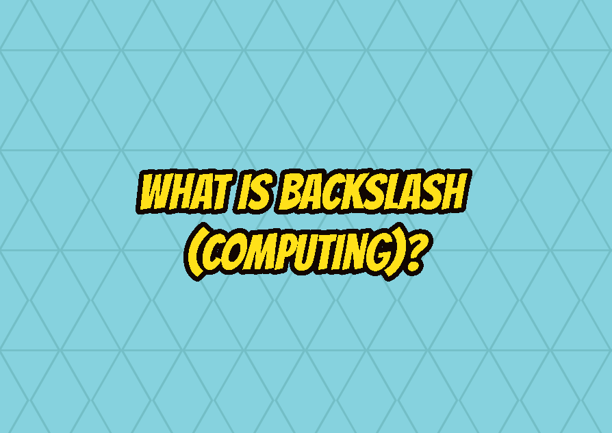 What Is Backslash (Computing)?