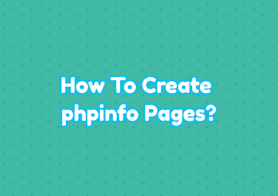 How To Create phpinfo Pages?